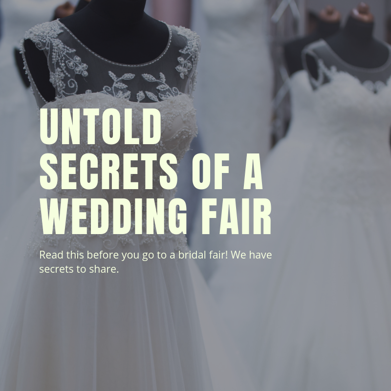 Read this before you go to a bridal fair! We have secrets to share.