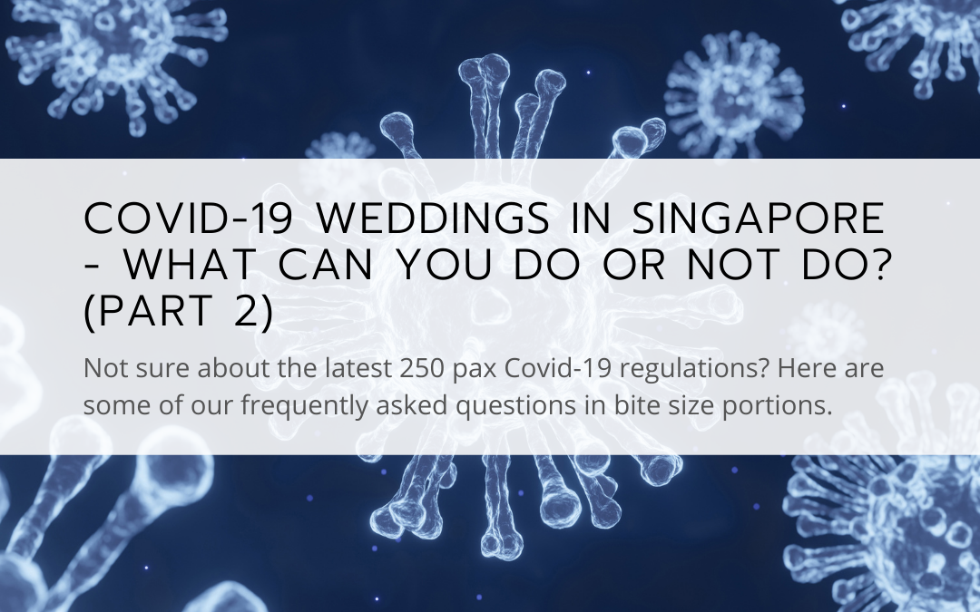 Covid-19 Weddings In Singapore - What can you do or not do? (Part 2)