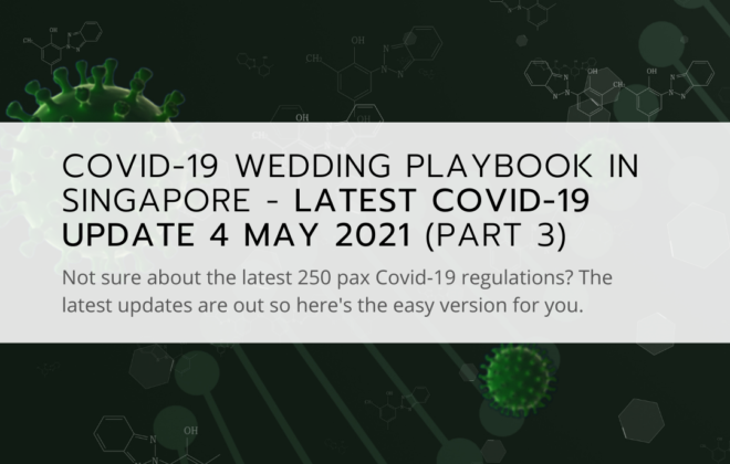 Covid-19 Wedding Playbook in Singapore - Latest Covid-19 update 4 May 2021 (Part 3)