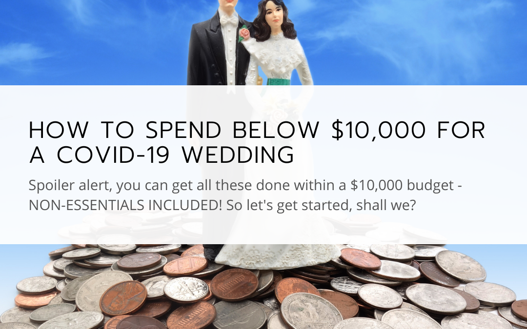 How to spend below $10,000 for a Covid-19 Wedding