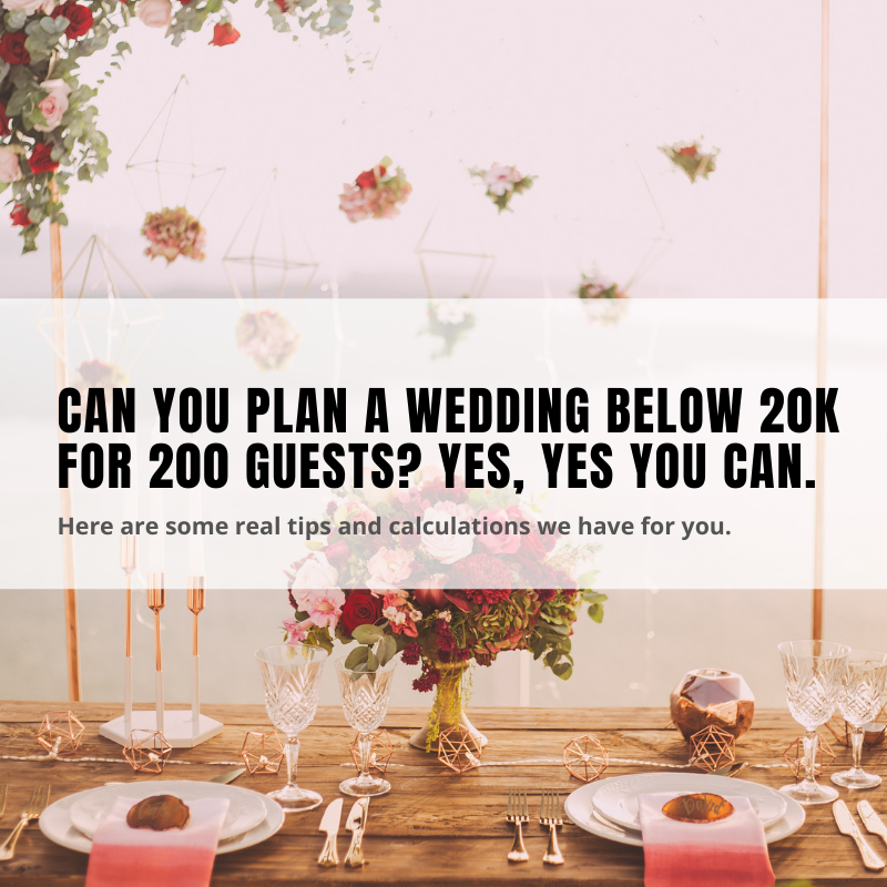 Can you plan a wedding below 20k for 200 guests? Yes, yes you can.