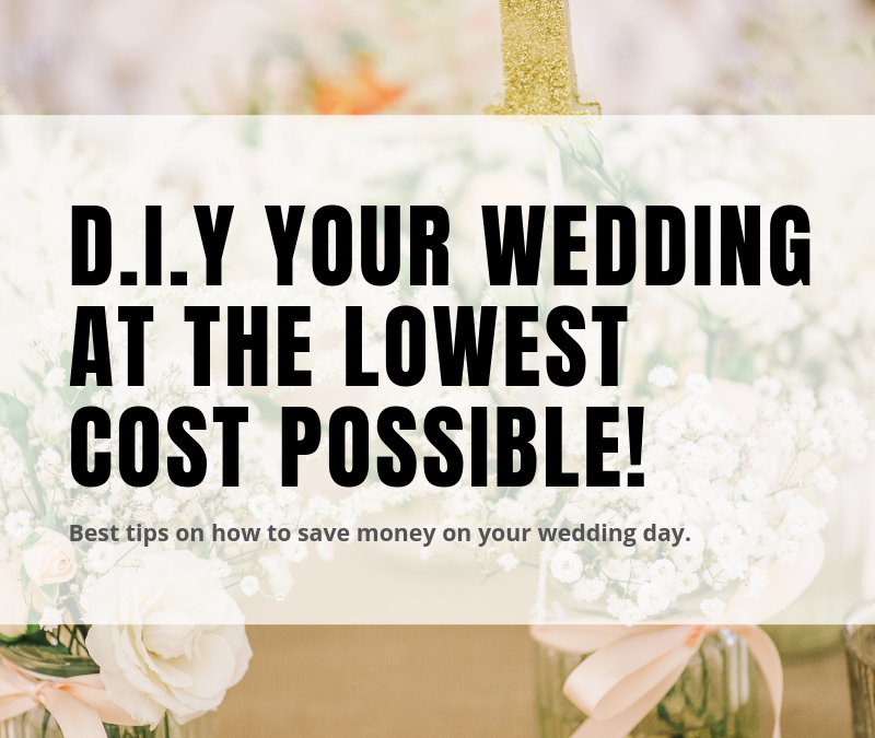 D.I.Y your wedding at the lowest cost possible!